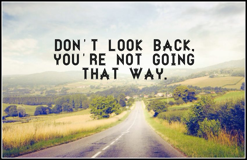 Μην κοιτάς πίσω, δεν είναι εκεί που θέλεις να πας